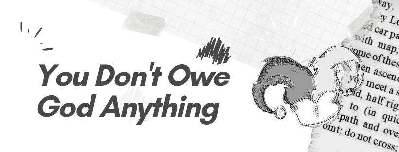 You Don't Owe GodAnything