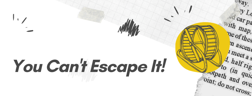 You Can't EscapeIt!