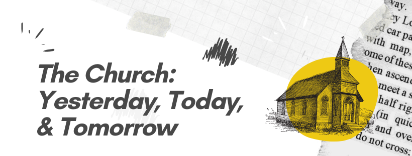 The Church: Yesterday, Today, andTomorrow